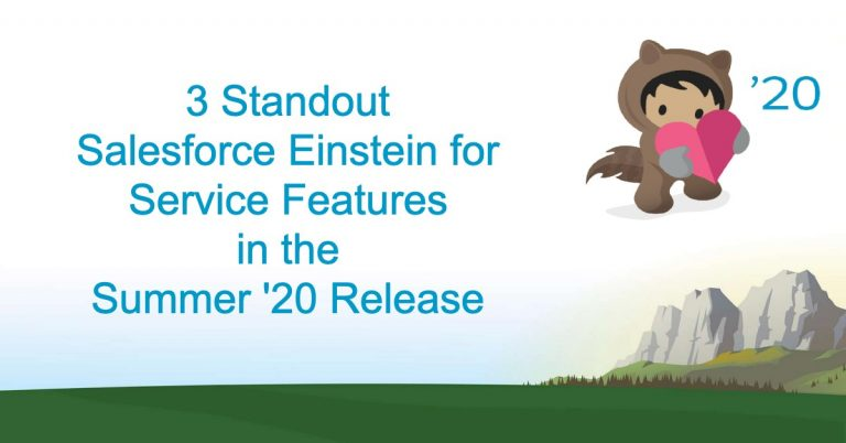 3 Standout Salesforce Einstein for Service Features in the Summer '20 Release