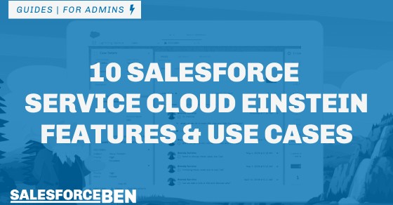 10 Salesforce Service Cloud Einstein Features & Use Cases